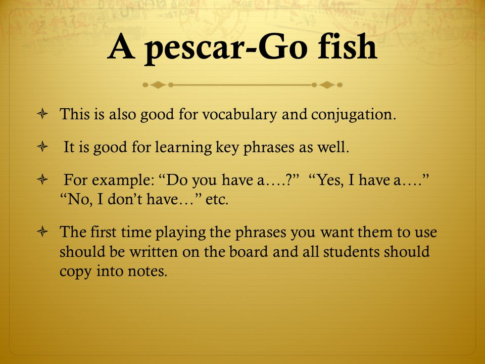 A pescar-Go fish This is also good for vocabulary and conjugation.