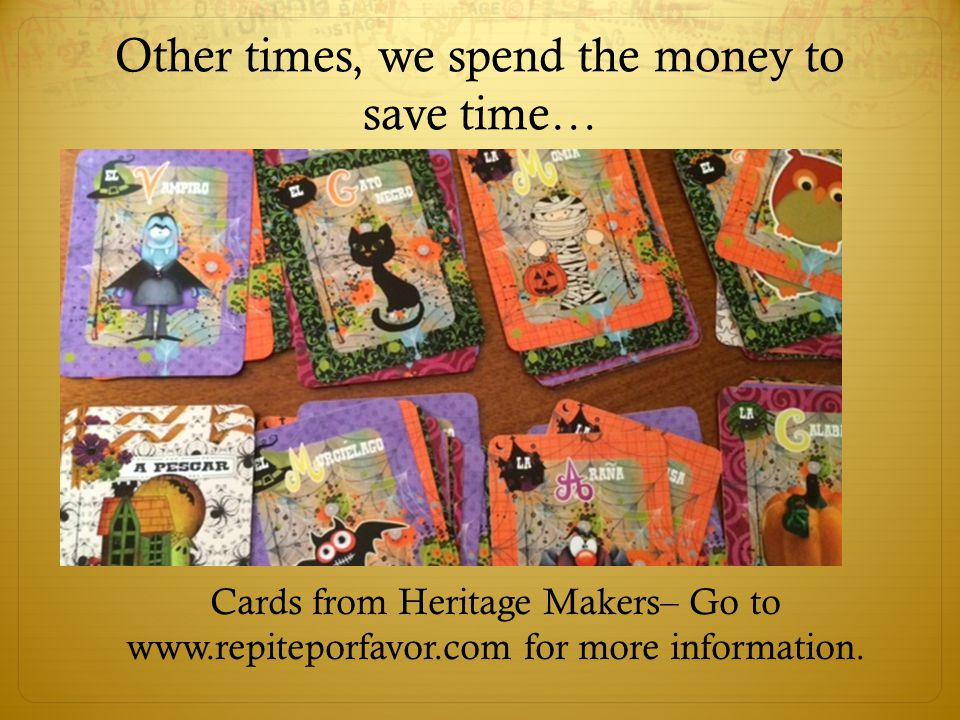 Other times, we spend the money to save time…