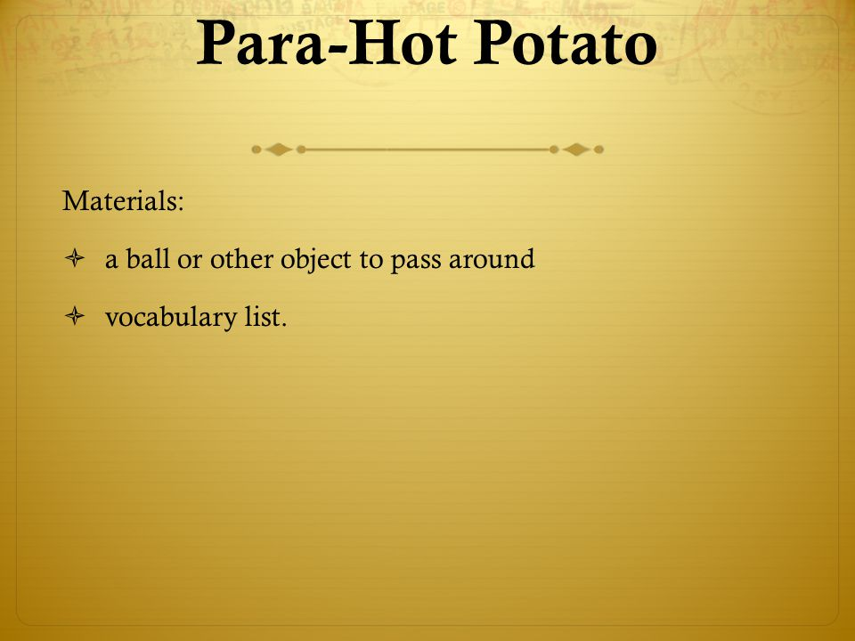 Para-Hot Potato Materials: a ball or other object to pass around