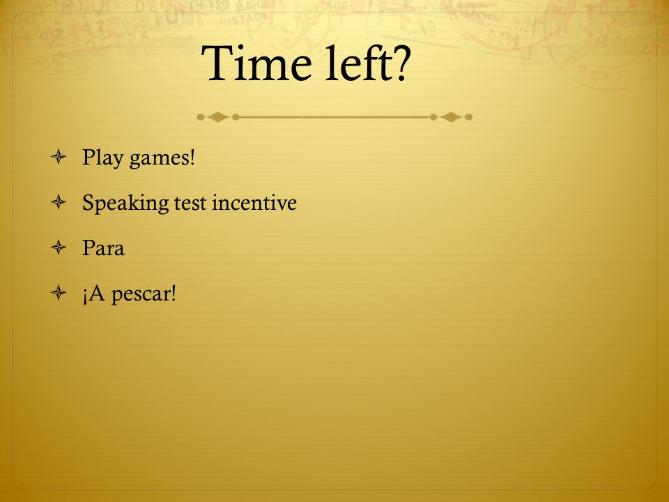 Time left Play games! Speaking test incentive Para ¡A pescar!