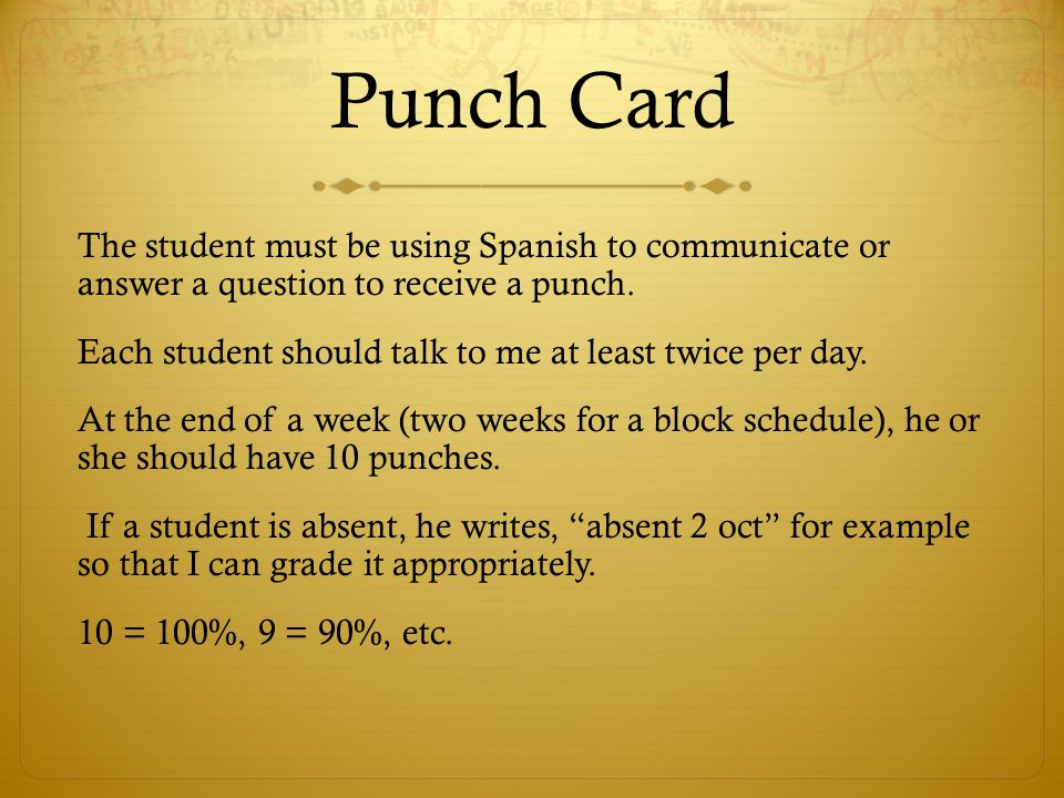 Punch Card The student must be using Spanish to communicate or answer a question to receive a punch.