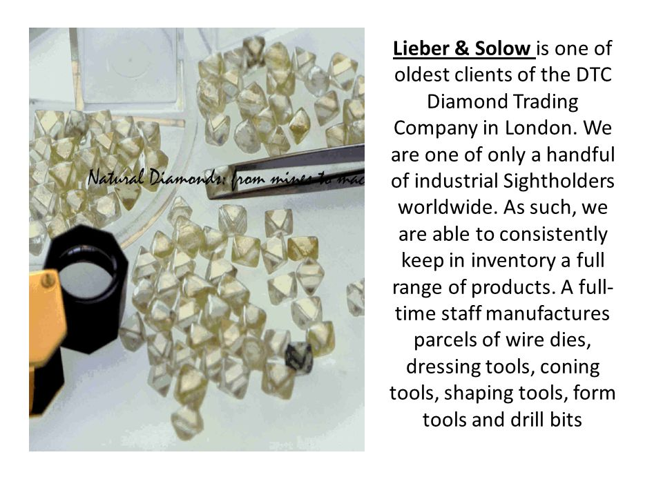 Lieber & Solow is one of oldest clients of the DTC Diamond Trading Company in London.