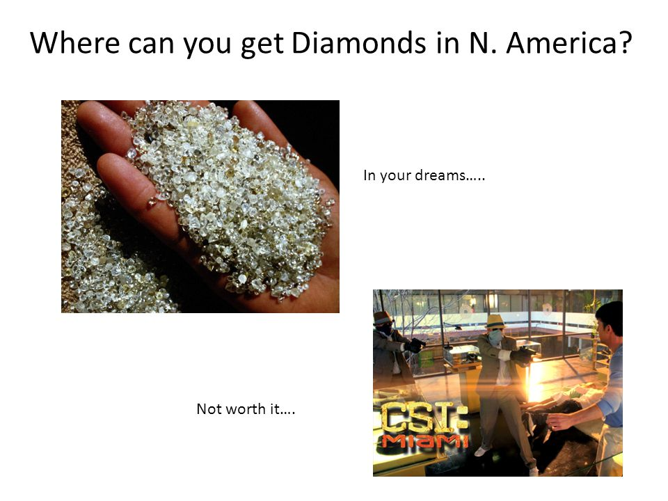 Where can you get Diamonds in N. America