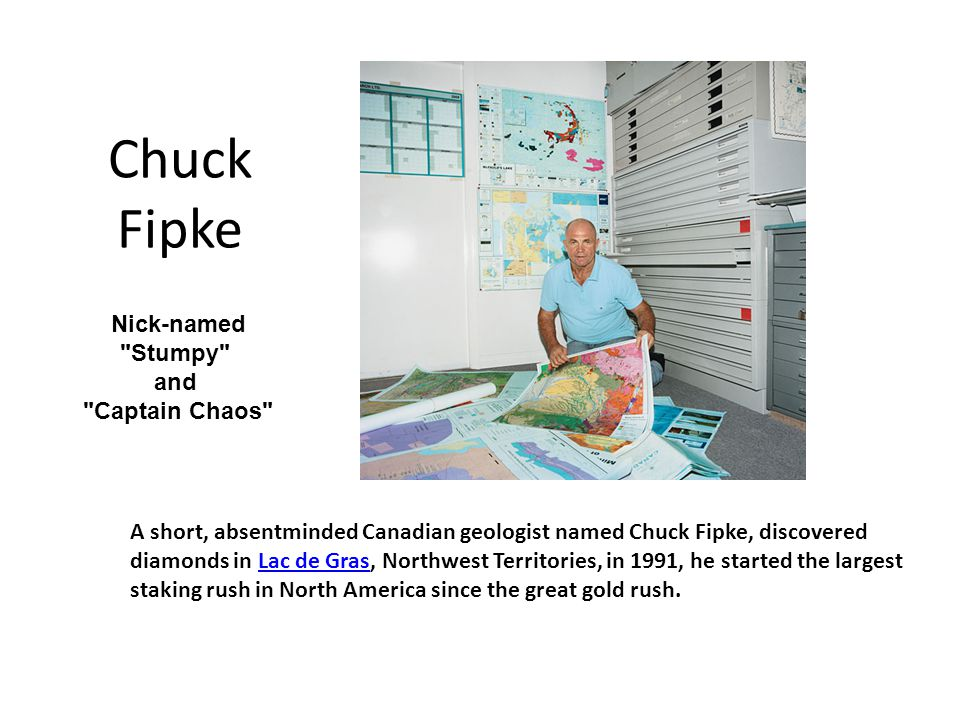 Chuck Fipke Nick-named Stumpy and Captain Chaos