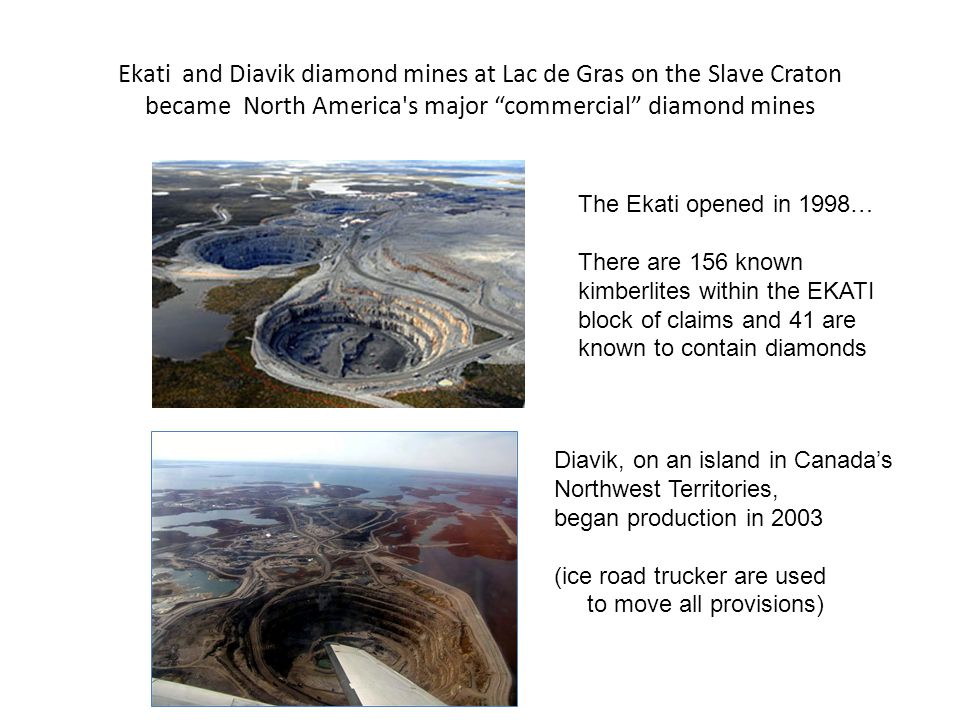 Ekati and Diavik diamond mines at Lac de Gras on the Slave Craton became North America s major commercial diamond mines