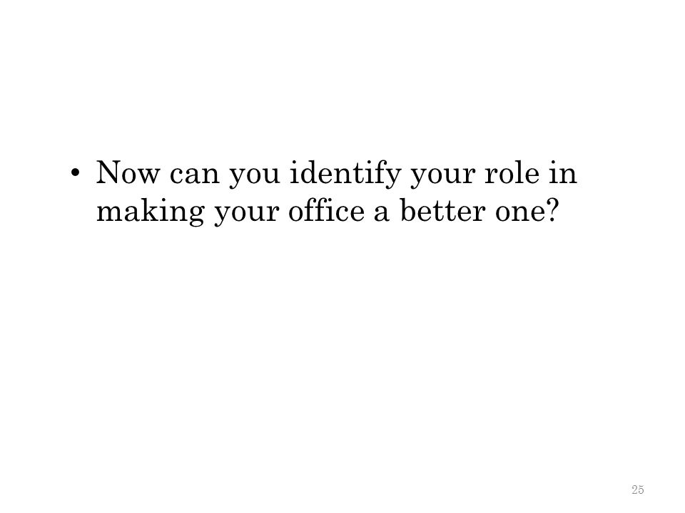 Now can you identify your role in making your office a better one