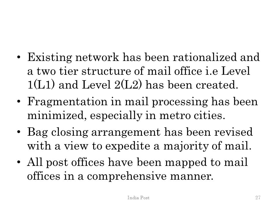 Existing network has been rationalized and a two tier structure of mail office i.e Level 1(L1) and Level 2(L2) has been created.