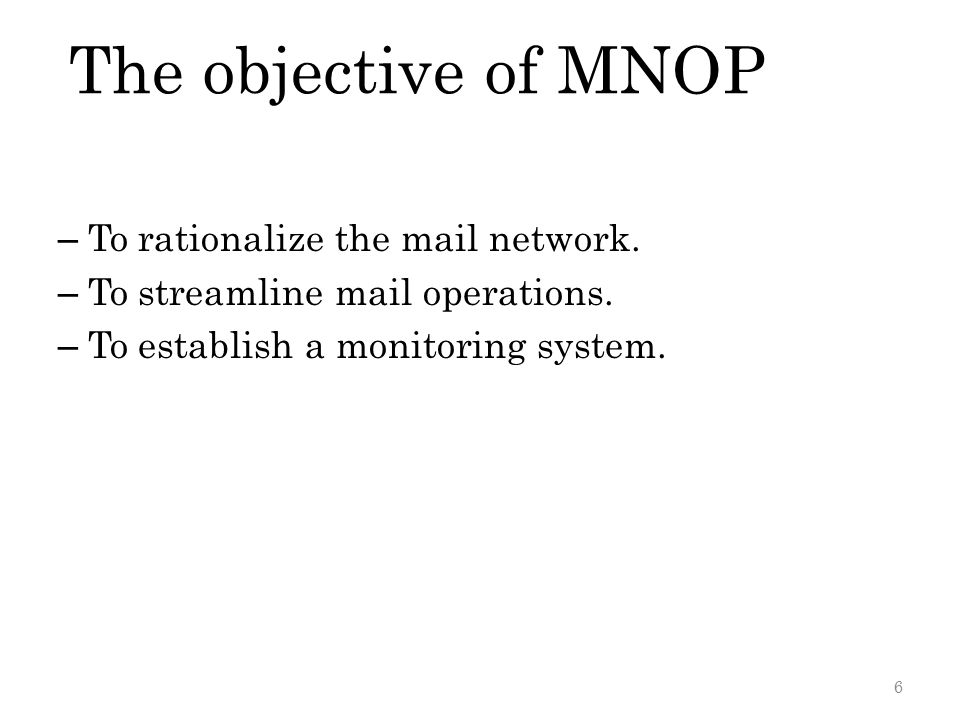 The objective of MNOP To rationalize the mail network.