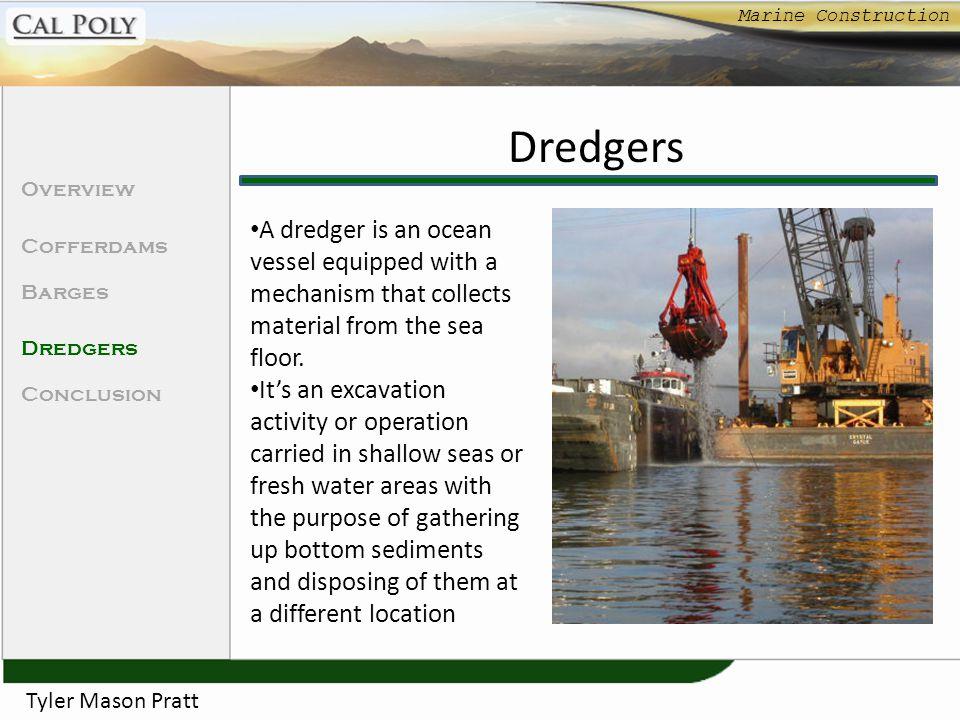 Marine Construction Dredgers. Overview. Cofferdams. Barges. Dredgers. Conclusion.