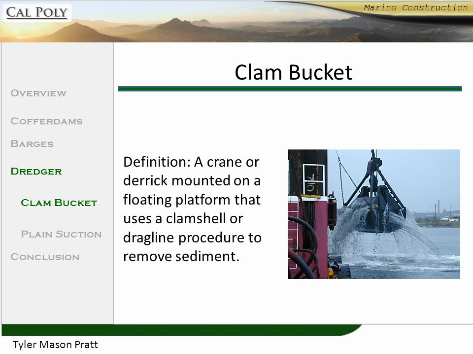 Marine Construction Clam Bucket. Overview. Cofferdams. Barges. Dredger. Clam Bucket. Plain Suction.