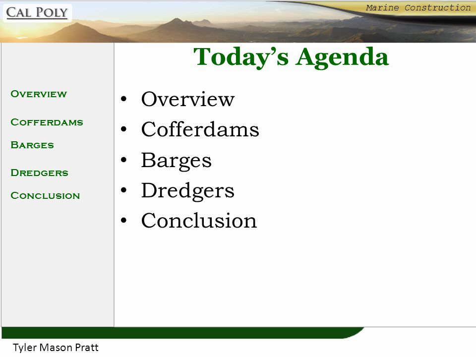 Today's Agenda Overview Cofferdams Barges Dredgers Conclusion