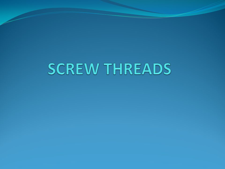 SCREW THREADS