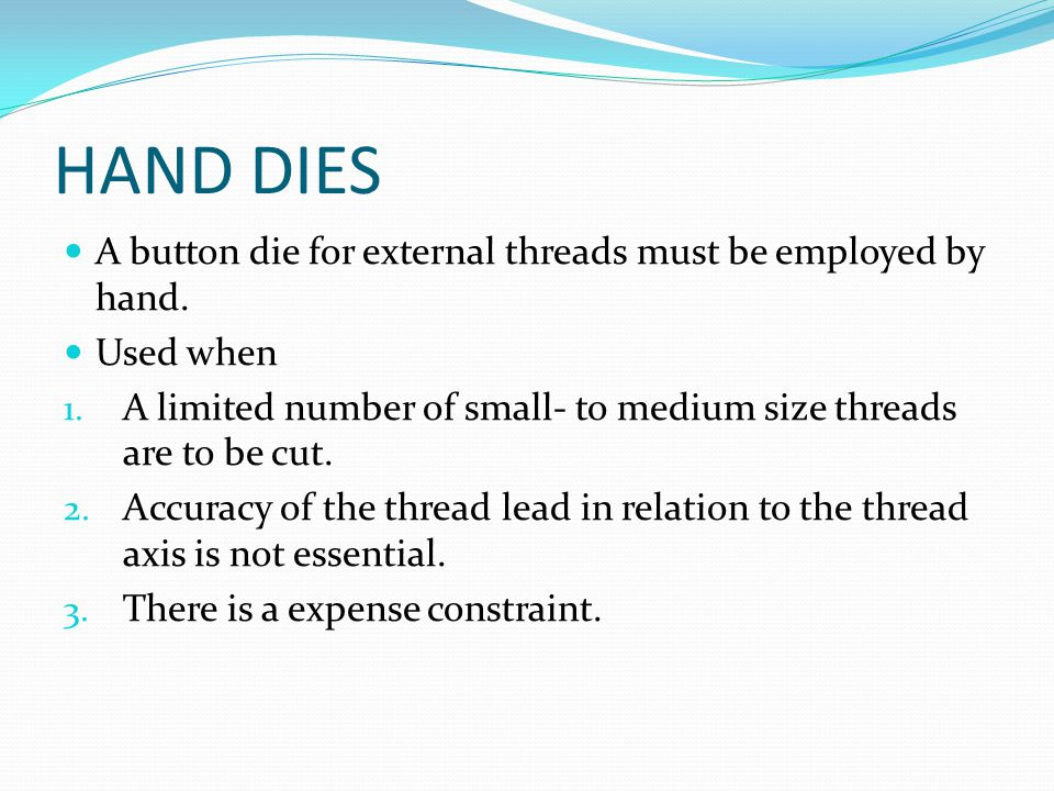 HAND DIES A button die for external threads must be employed by hand.