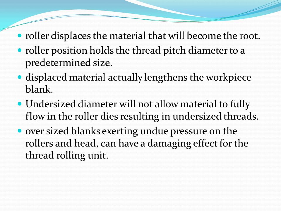 roller displaces the material that will become the root.
