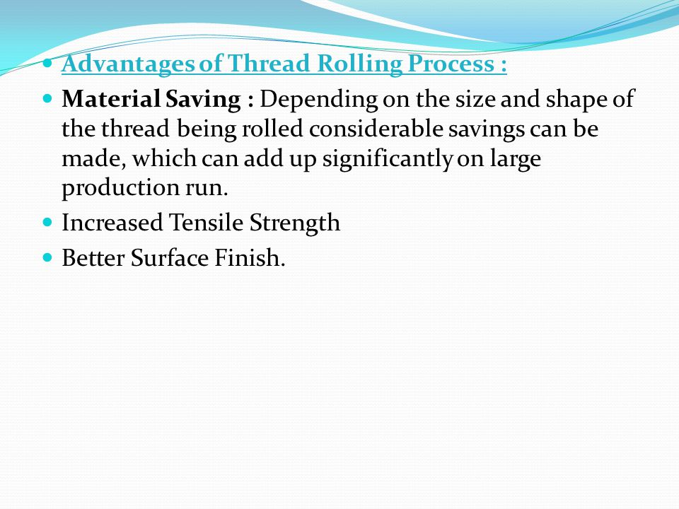 Advantages of Thread Rolling Process :