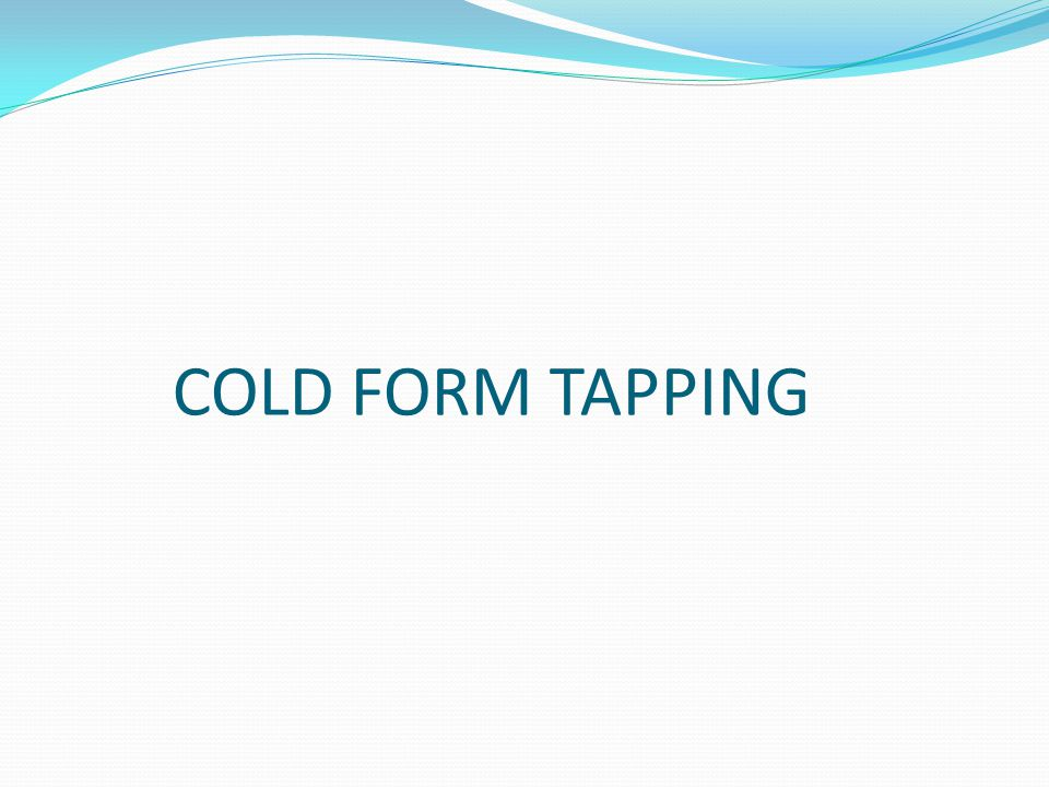 COLD FORM TAPPING