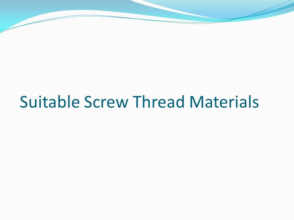 Suitable Screw Thread Materials