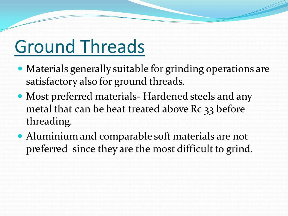 Ground Threads Materials generally suitable for grinding operations are satisfactory also for ground threads.