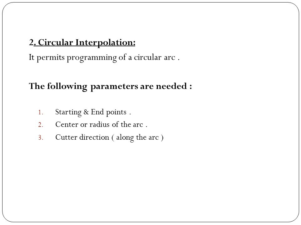 2. Circular Interpolation: It permits programming of a circular arc .