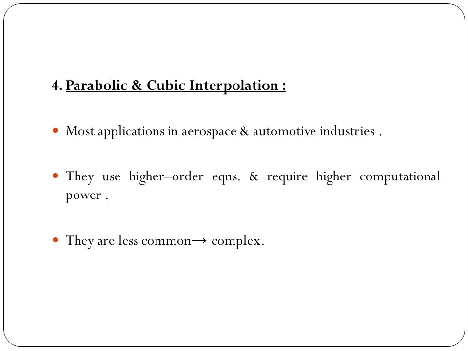 4. Parabolic & Cubic Interpolation :