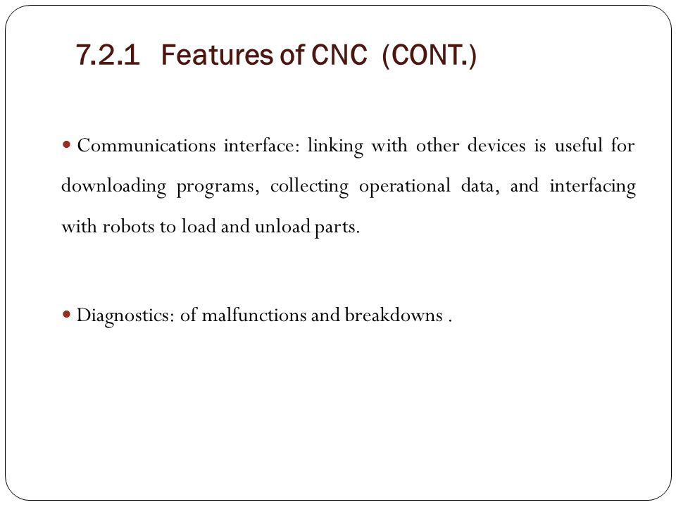 7.2.1 Features of CNC (CONT.)