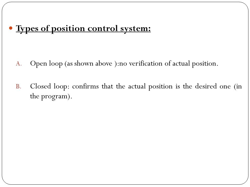 Types of position control system:
