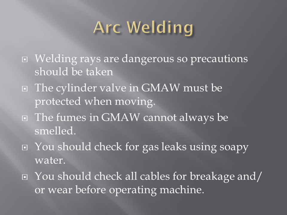 Arc Welding Welding rays are dangerous so precautions should be taken