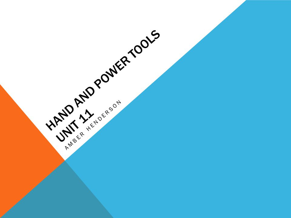 Hand and Power Tools unit 11