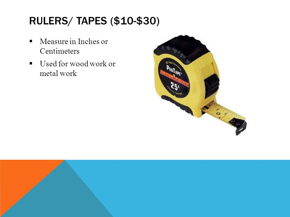 Rulers/ tapes ($10-$30) Measure in Inches or Centimeters