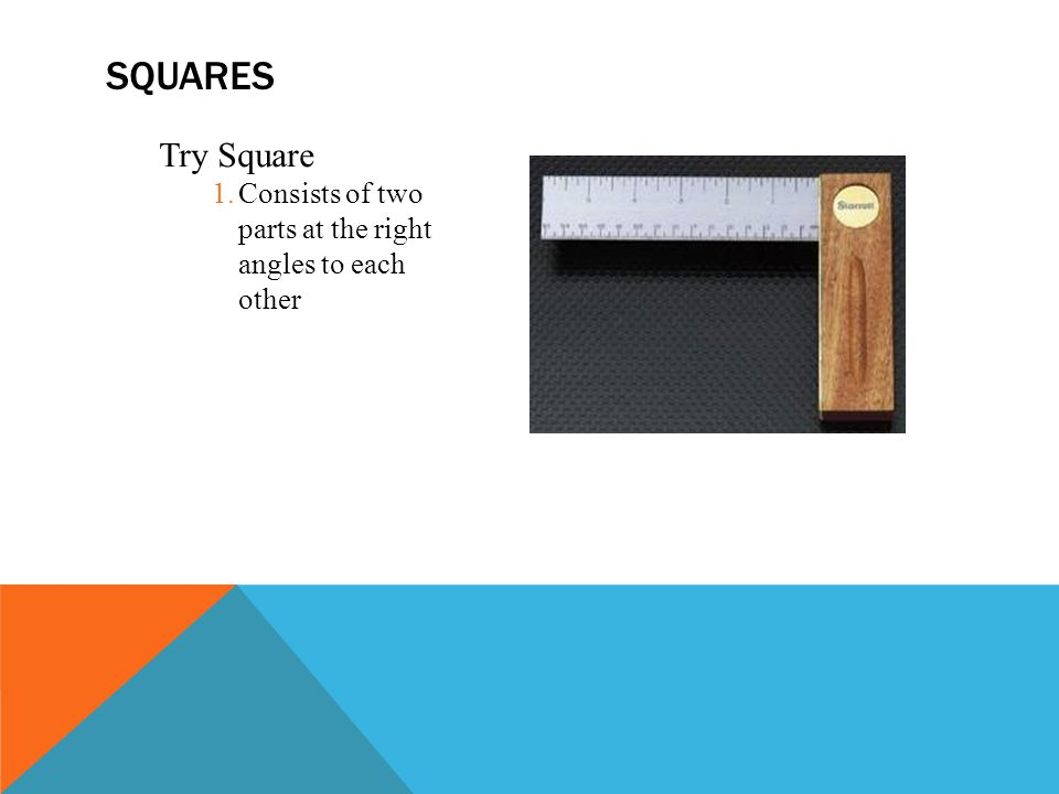 Squares Try Square Consists of two parts at the right angles to each other