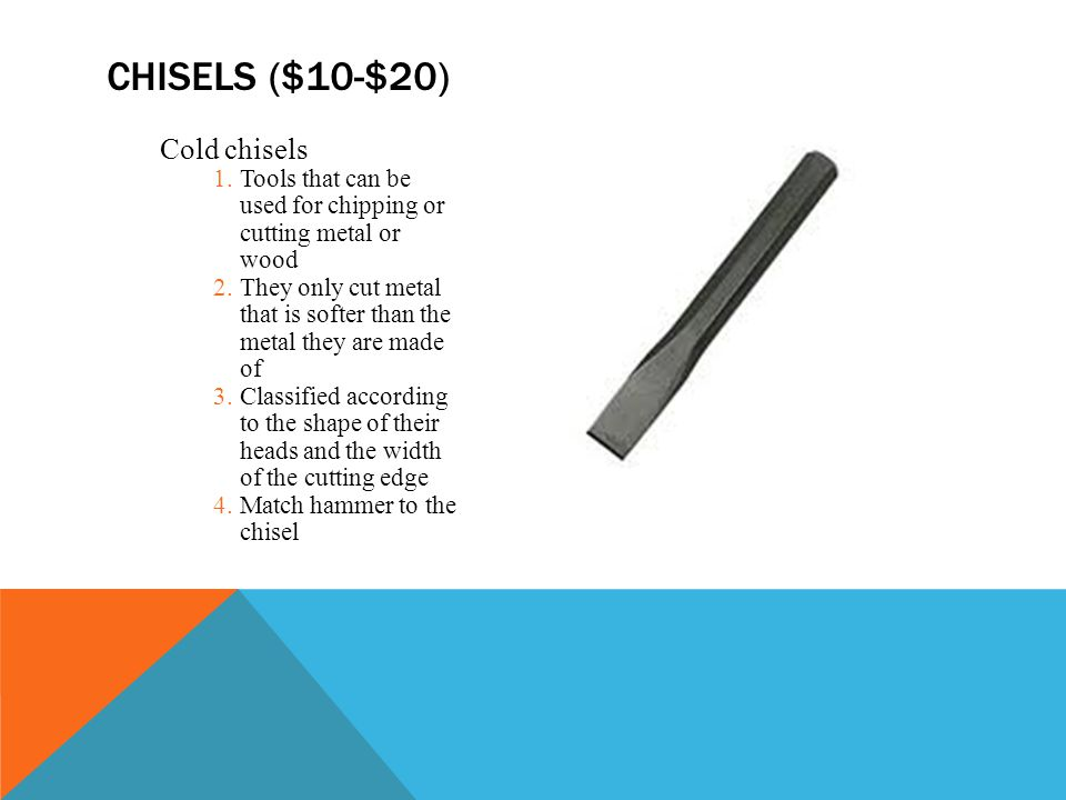 Chisels ($10-$20) Cold chisels