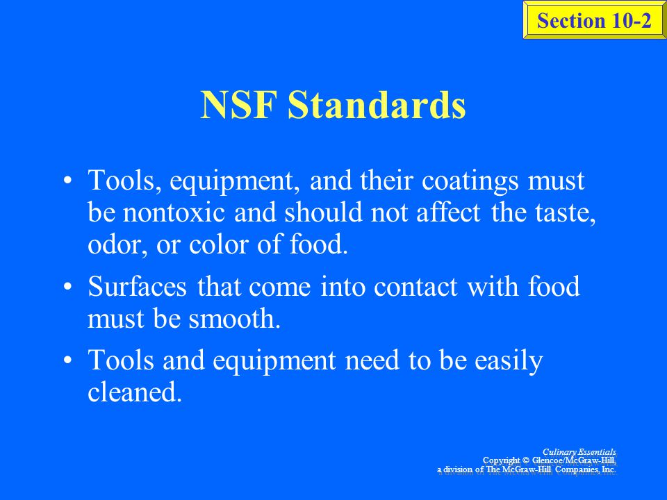 NSF Standards Tools, equipment, and their coatings must be nontoxic and should not affect the taste, odor, or color of food.