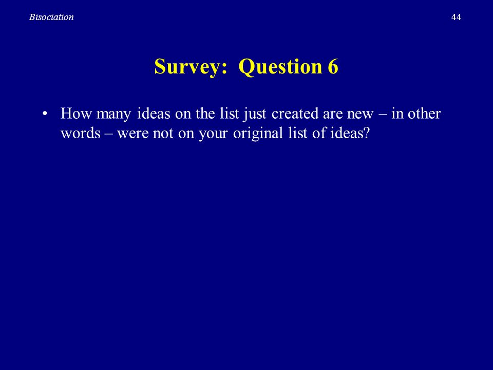 Survey: Question 6 How many ideas on the list just created are new – in other words – were not on your original list of ideas