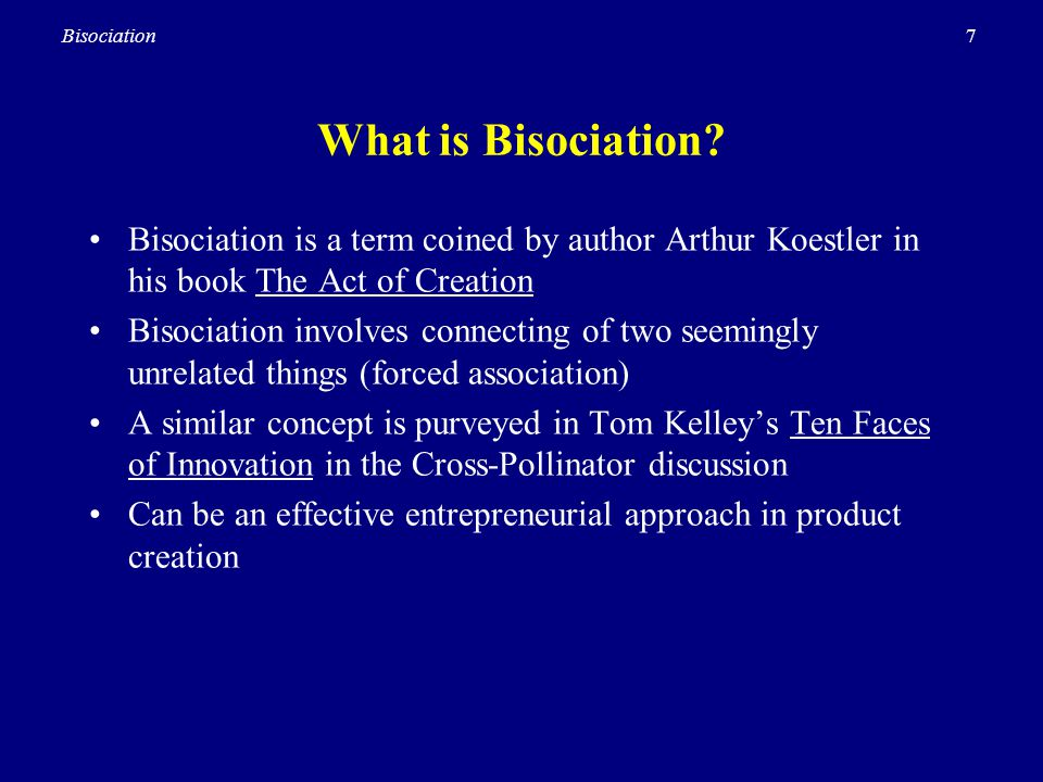 What is Bisociation Bisociation is a term coined by author Arthur Koestler in his book The Act of Creation.