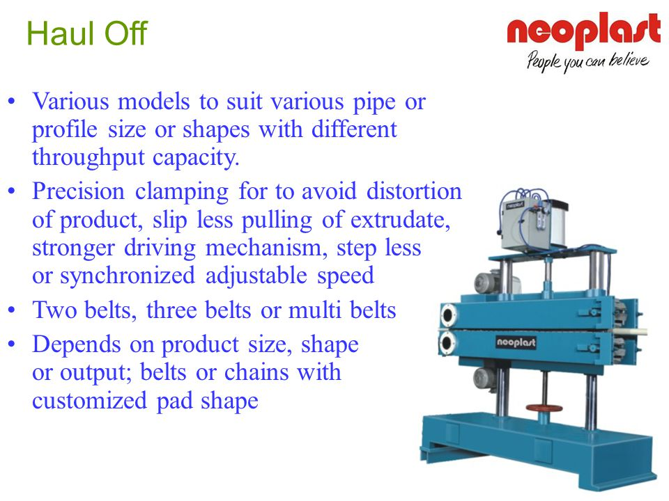 Haul Off Various models to suit various pipe or profile size or shapes with different throughput capacity.