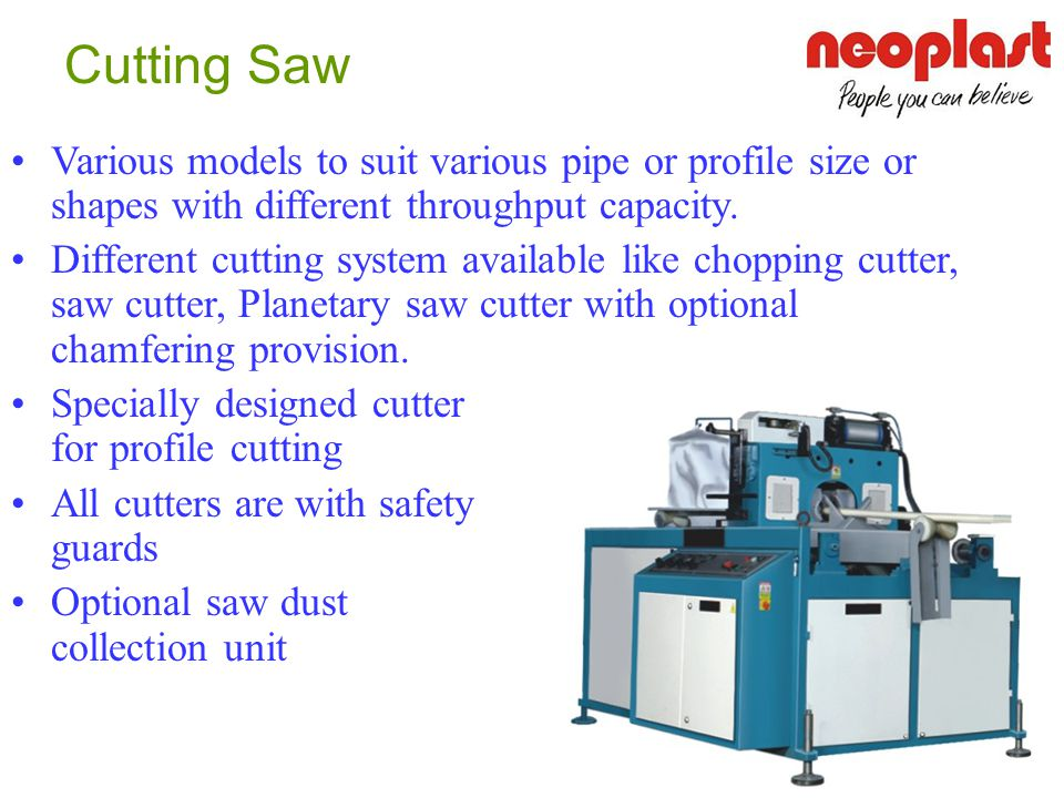 Cutting Saw Various models to suit various pipe or profile size or shapes with different throughput capacity.
