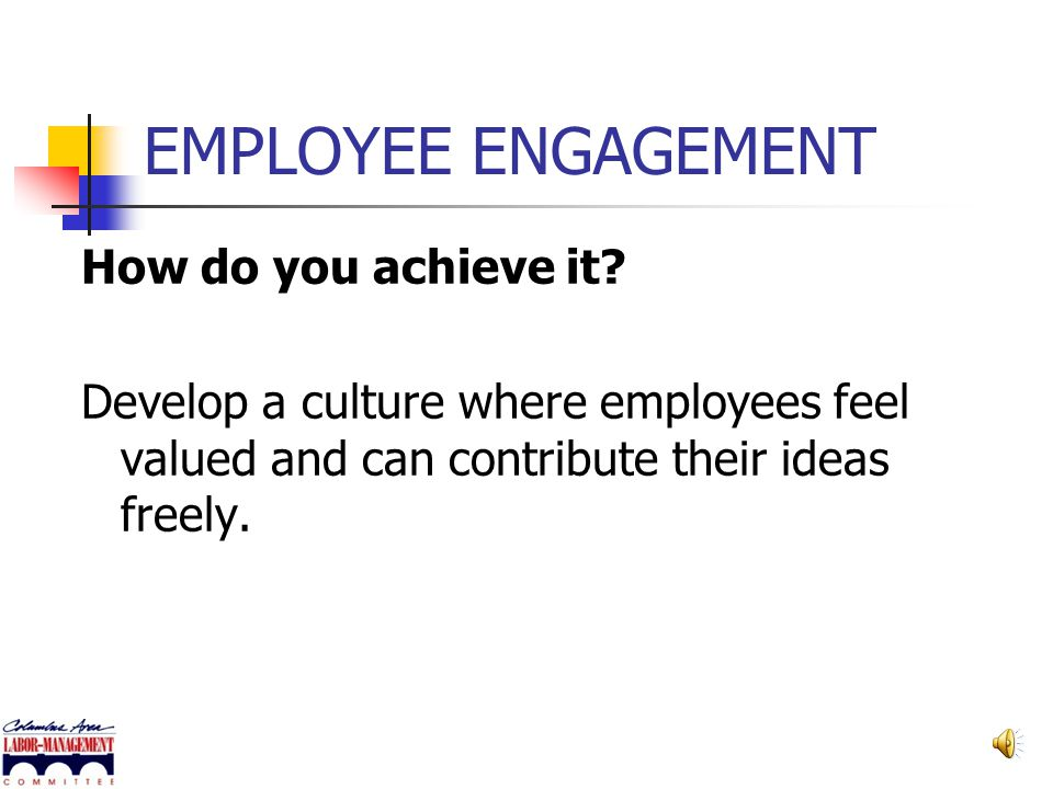 EMPLOYEE ENGAGEMENT How do you achieve it