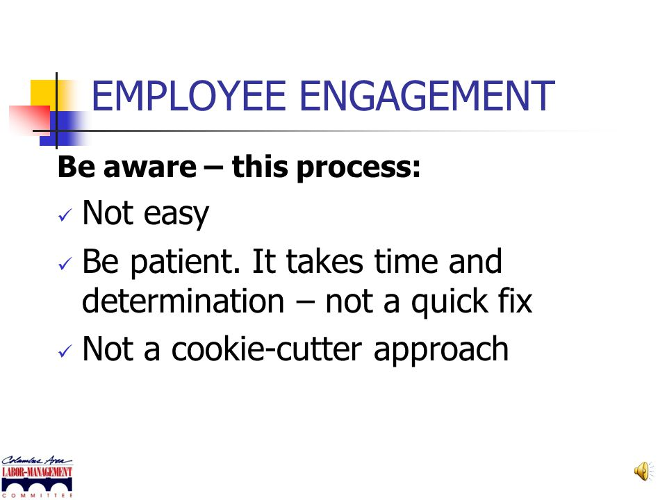 EMPLOYEE ENGAGEMENT Not easy