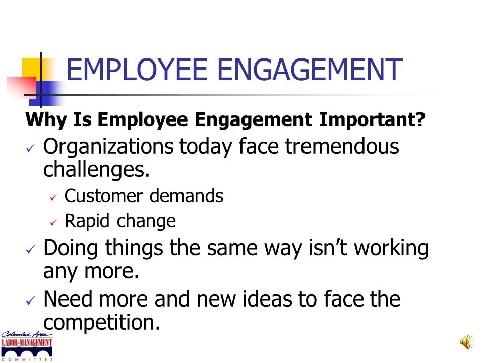 EMPLOYEE ENGAGEMENT Organizations today face tremendous challenges.