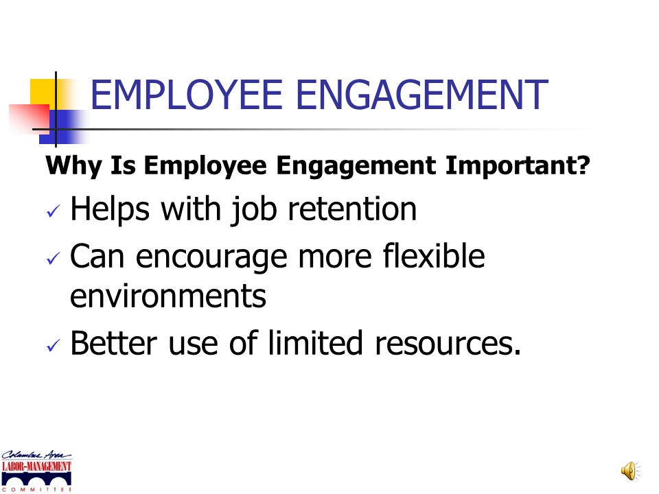 EMPLOYEE ENGAGEMENT Helps with job retention