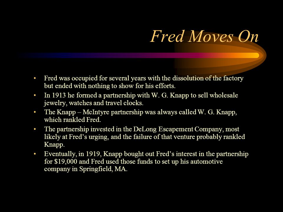Fred Moves On Fred was occupied for several years with the dissolution of the factory but ended with nothing to show for his efforts.