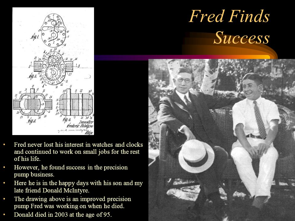 Fred Finds Success Fred never lost his interest in watches and clocks and continued to work on small jobs for the rest of his life.