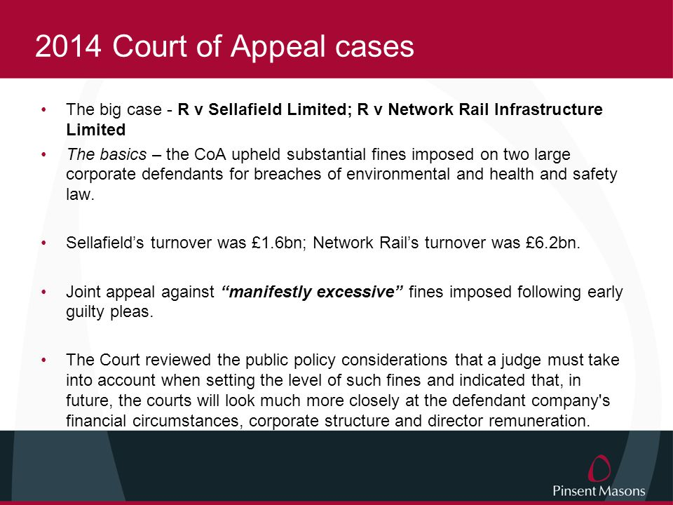 2014 Court of Appeal cases The big case - R v Sellafield Limited; R v Network Rail Infrastructure Limited.