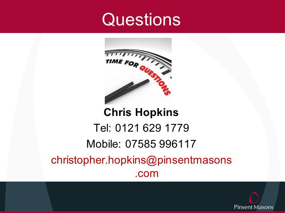 Questions Chris Hopkins Tel: 0121 629 1779 Mobile: 07585 996117 christopher.hopkins@pinsentmasons.com
