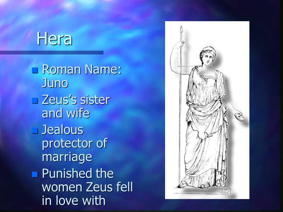 Hera Roman Name: Juno Zeus's sister and wife