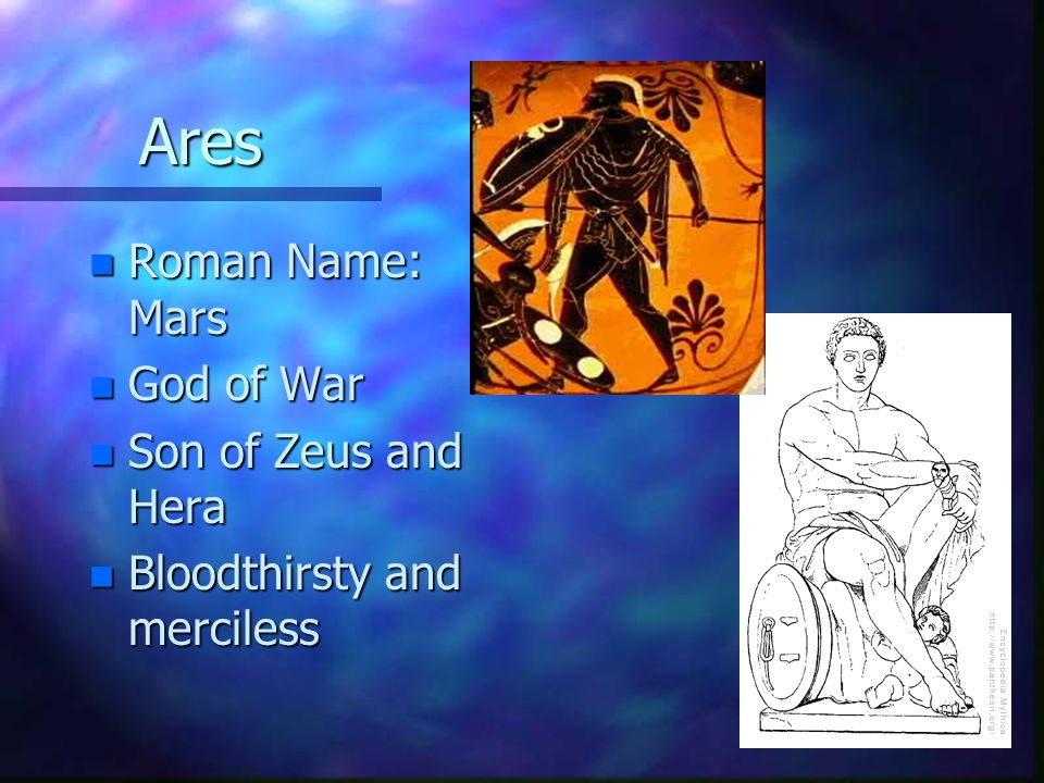 Ares Roman Name: Mars God of War Son of Zeus and Hera