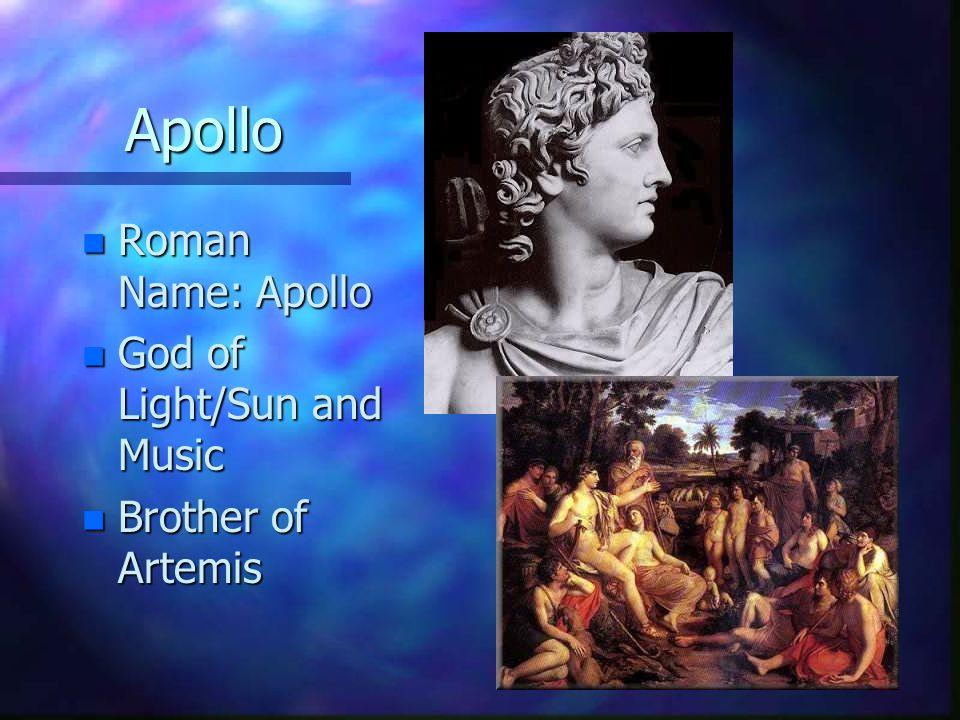 Apollo Roman Name: Apollo God of Light/Sun and Music