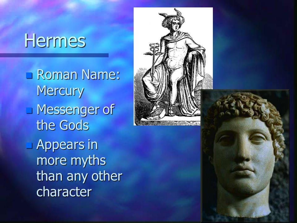 Hermes Roman Name: Mercury Messenger of the Gods