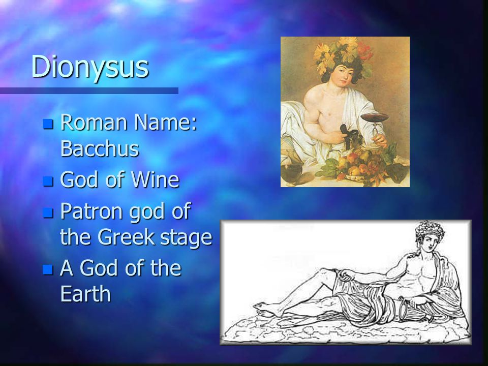 Dionysus Roman Name: Bacchus God of Wine Patron god of the Greek stage