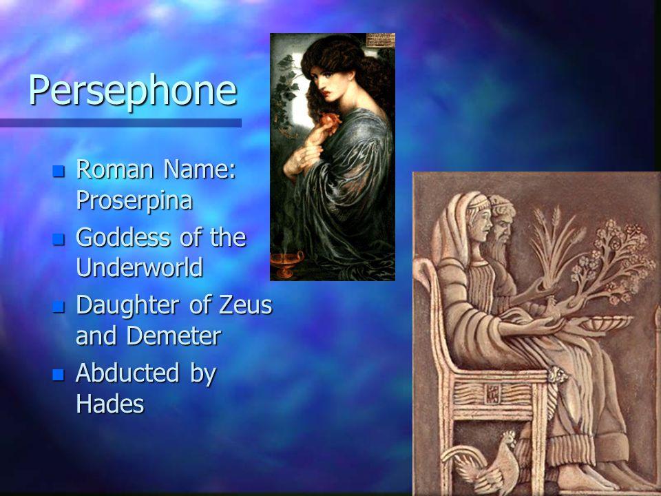Persephone Roman Name: Proserpina Goddess of the Underworld
